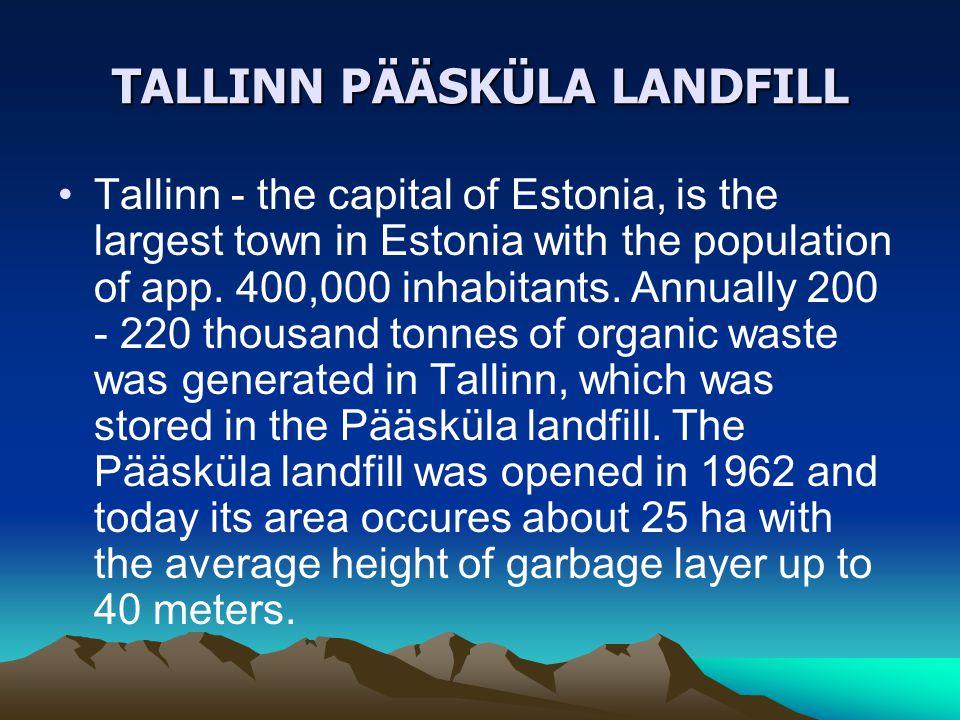 TALLINN PÄÄSKÜLA LANDFILL Tallinn - the capital of Estonia, is the largest town in Estonia with the population of app. 400,000 inhabitants. Annually 2