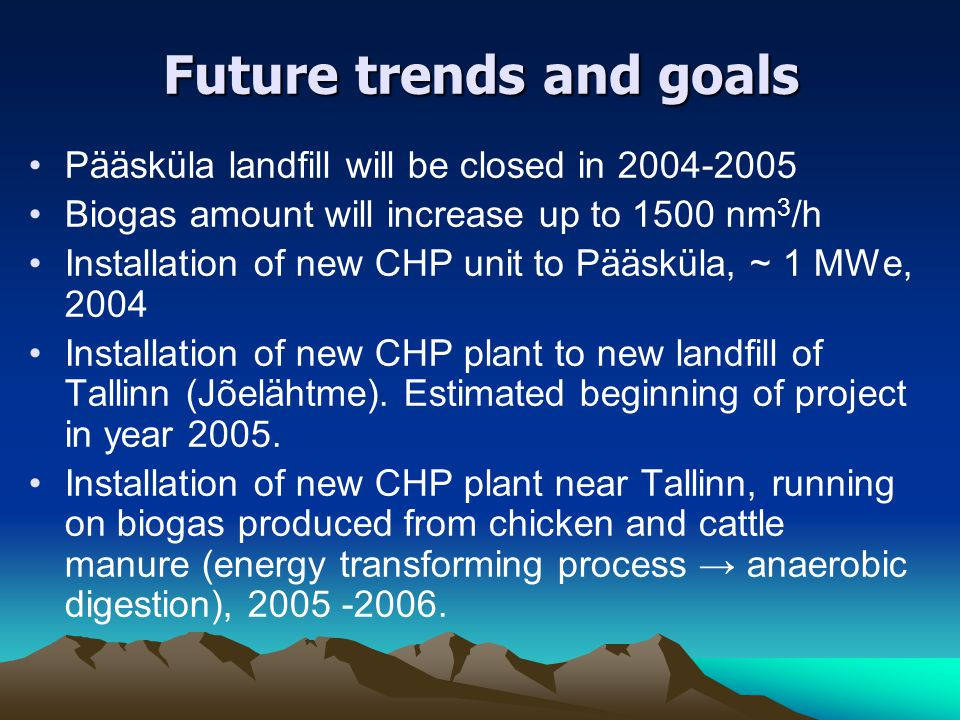 Future trends and goals Pääsküla landfill will be closed in 2004-2005 Biogas amount will increase up to 1500 nm 3 /h Installation of new CHP unit to P