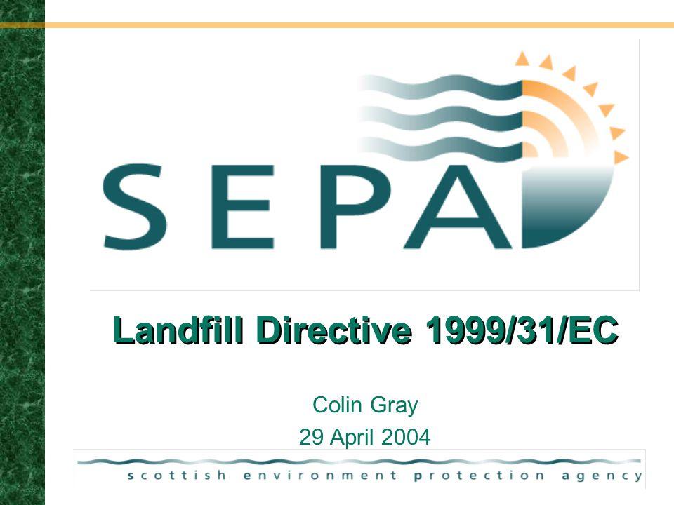 29/04/04 Landfill Directive 1999/31/EC Colin Gray 29 April 2004