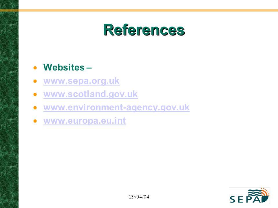 29/04/04 References  Websites –  www.sepa.org.uk www.sepa.org.uk  www.scotland.gov.uk www.scotland.gov.uk  www.environment-agency.gov.uk www.envir