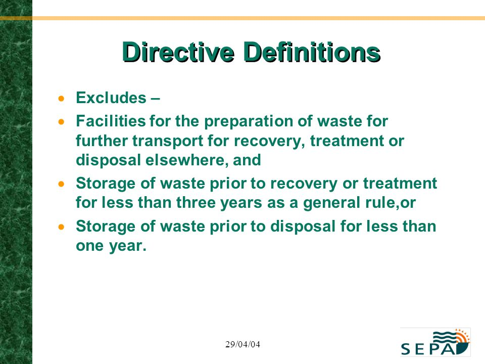 29/04/04 Directive Definitions  Excludes –  Facilities for the preparation of waste for further transport for recovery, treatment or disposal elsewh