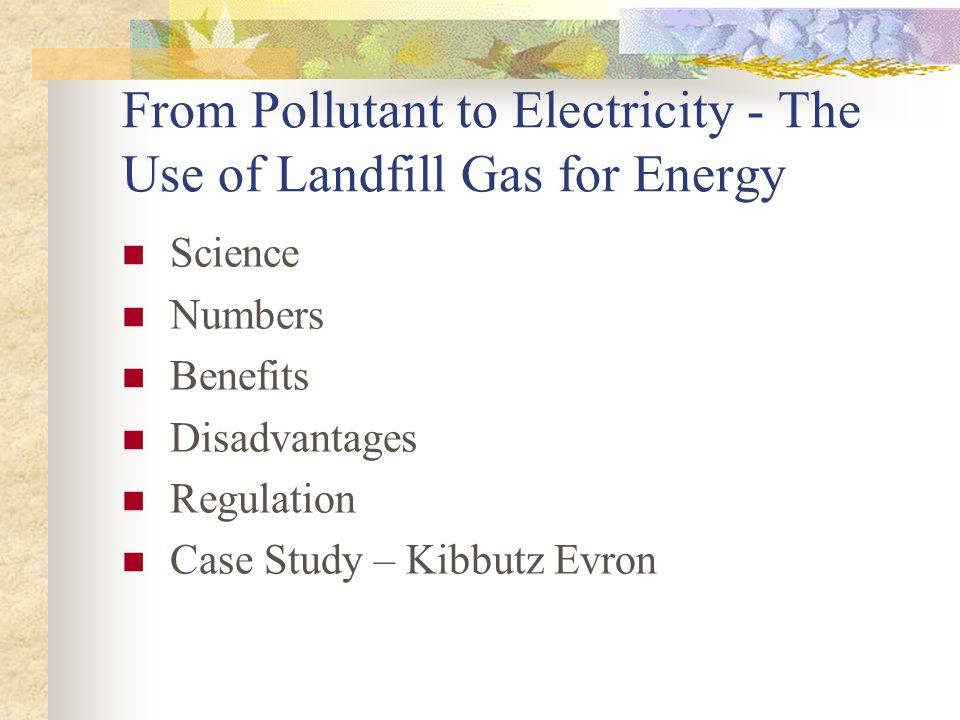 From Pollutant to Electricity - The Use of Landfill Gas for Energy Science Numbers Benefits Disadvantages Regulation Case Study – Kibbutz Evron