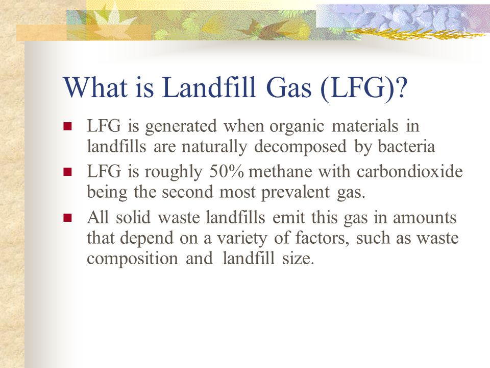 Methane Disposal Before Energy Generation In order to comply with pollution regulations the LFG had to be collected and disposed of.