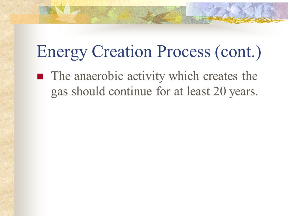 Energy Creation Process Evron discovered that the LFG from their site contained Methane (57%) and CO2 (38%).