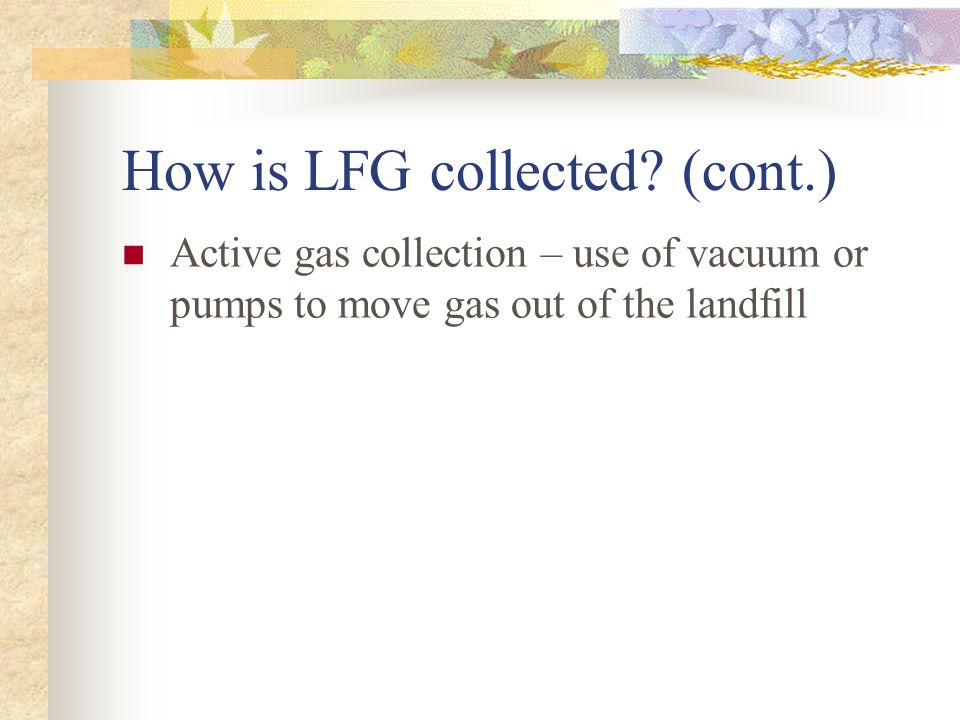 How is LFG Collected. Landfill is sealed from above.