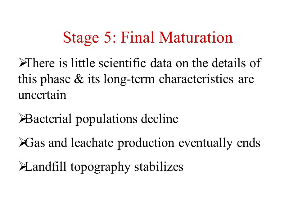 Stage 5: Final Maturation  There is little scientific data on the details of this phase & its long-term characteristics are uncertain  Bacterial pop