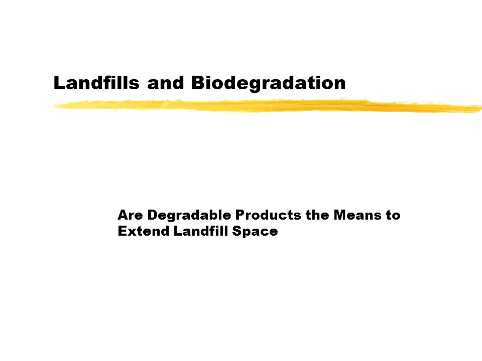 Landfills and Biodegradation Are Degradable Products the Means to Extend Landfill Space