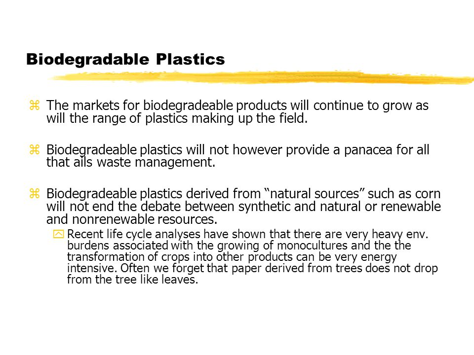 Biodegradable Plastics zThe markets for biodegradeable products will continue to grow as will the range of plastics making up the field.