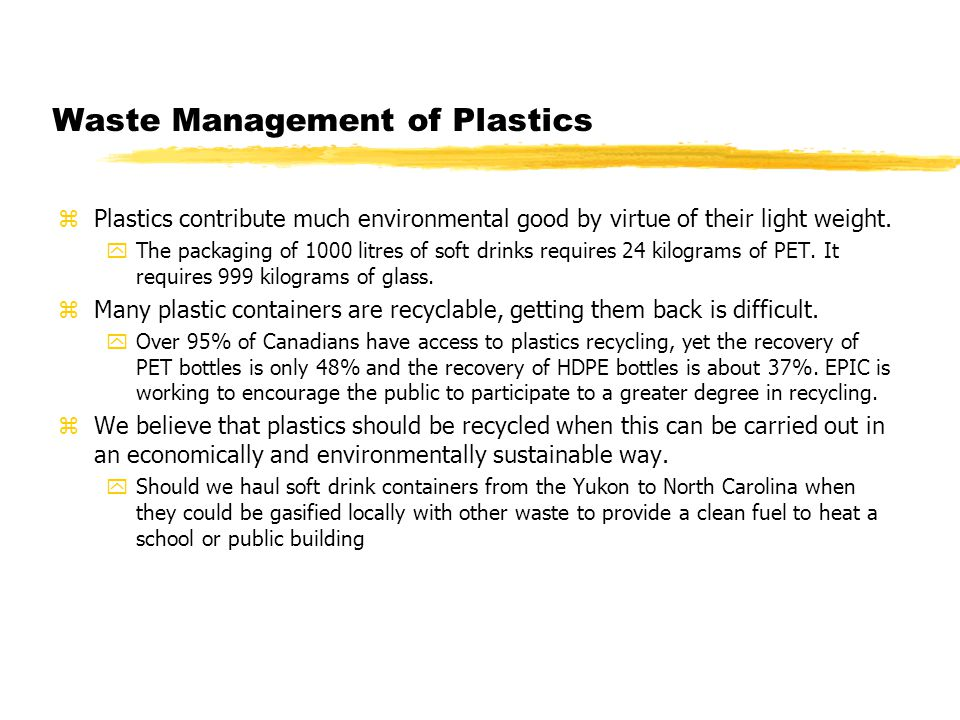 Waste Management of Plastics zPlastics contribute much environmental good by virtue of their light weight.