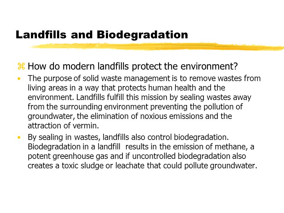 Landfills and Biodegradation zHow do modern landfills protect the environment.