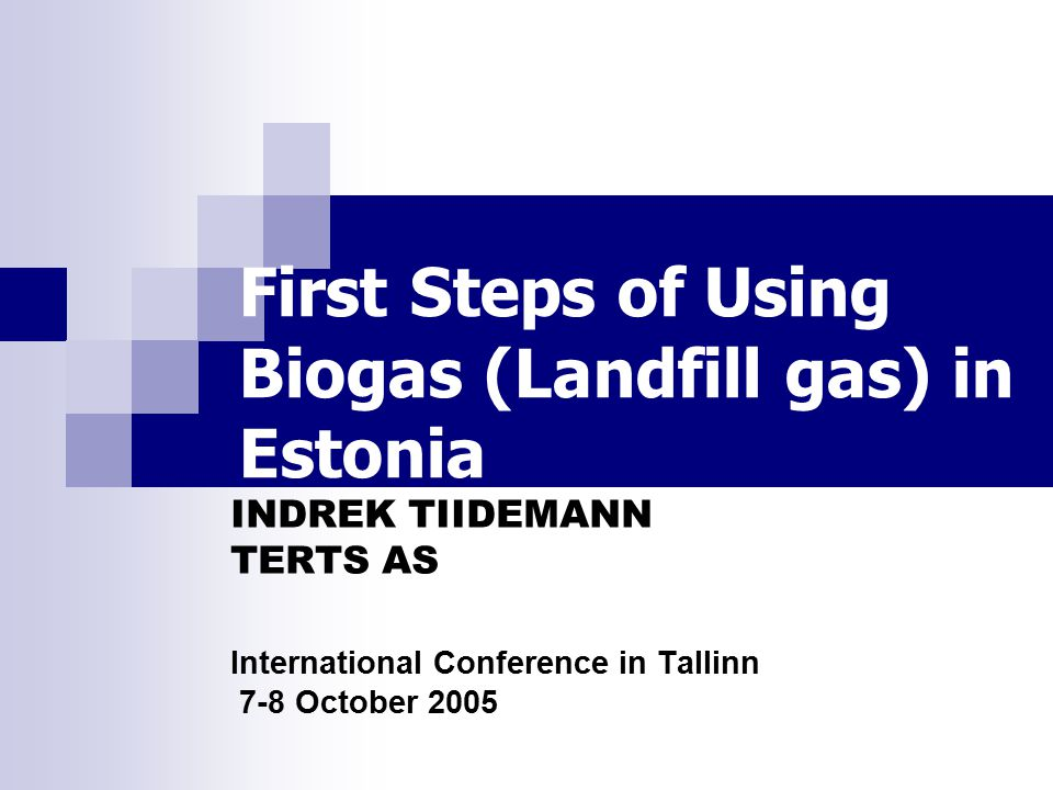 First Steps of Using Biogas (Landfill gas) in Estonia INDREK TIIDEMANN TERTS AS International Conference in Tallinn 7-8 October 2005