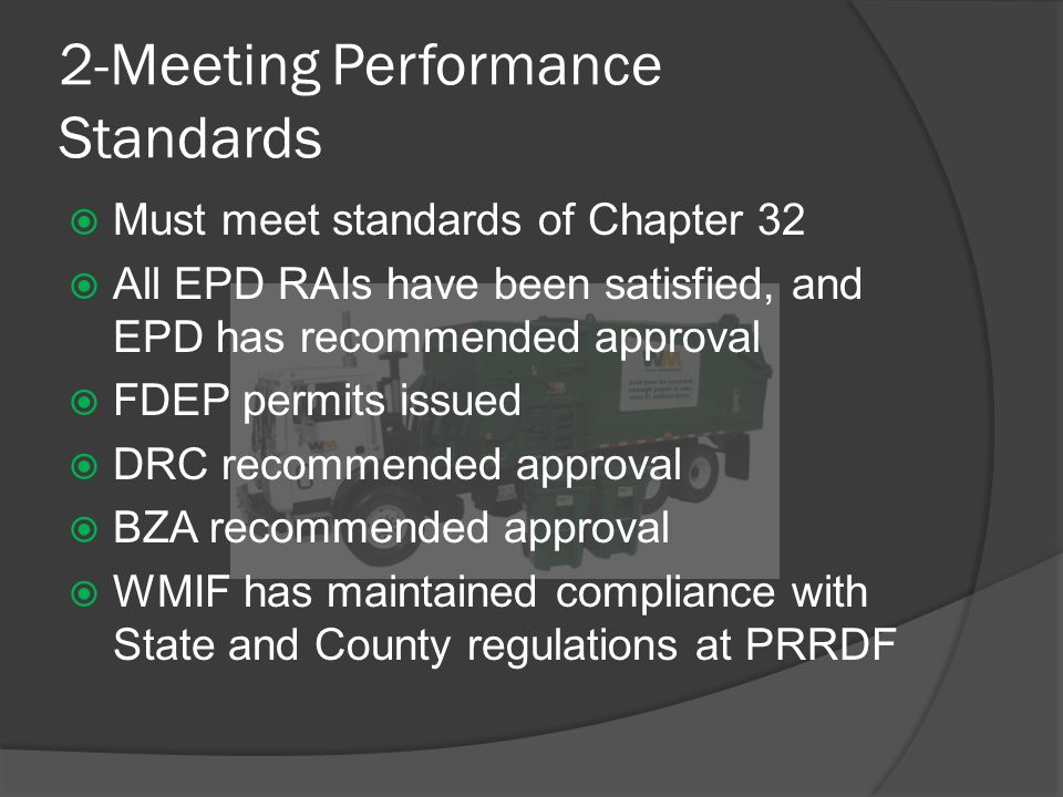 2-Meeting Performance Standards  Must meet standards of Chapter 32  All EPD RAIs have been satisfied, and EPD has recommended approval  FDEP permits issued  DRC recommended approval  BZA recommended approval  WMIF has maintained compliance with State and County regulations at PRRDF