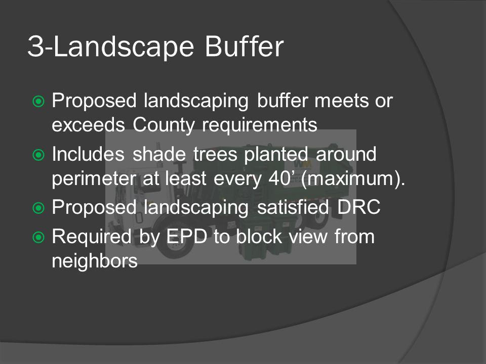 3-Landscape Buffer  Proposed landscaping buffer meets or exceeds County requirements  Includes shade trees planted around perimeter at least every 40' (maximum).