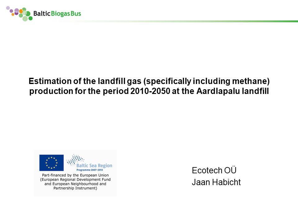 www.balticbiogasbus.eu2 Background Landfill gas –> methane + CO2 Produced under anaerobic conditions during decomposing of organic substances
