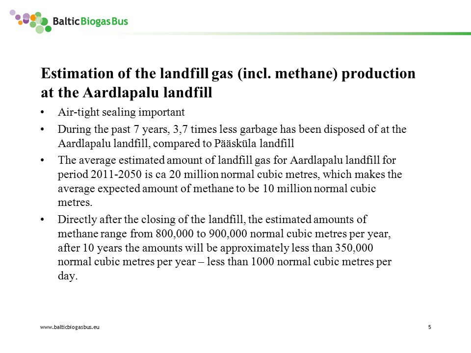 www.balticbiogasbus.eu5 Estimation of the landfill gas (incl. methane) production at the Aardlapalu landfill Air-tight sealing important During the pa