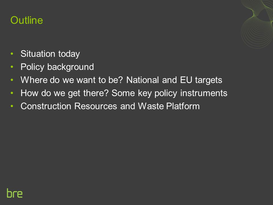 Outline Situation today Policy background Where do we want to be? National and EU targets How do we get there? Some key policy instruments Constructio
