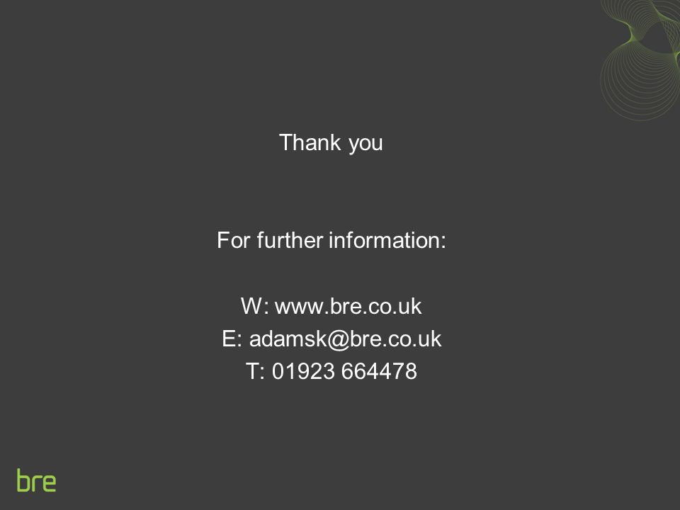 Thank you For further information: W: www.bre.co.uk E: adamsk@bre.co.uk T: 01923 664478
