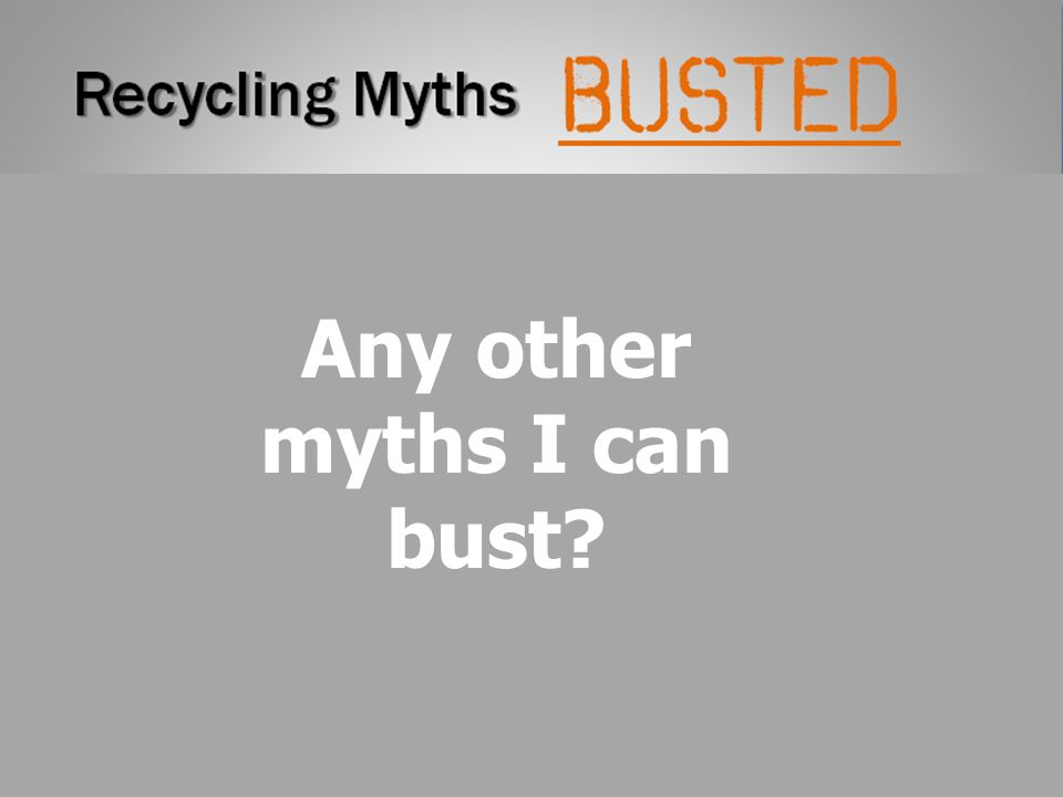 Any other myths I can bust