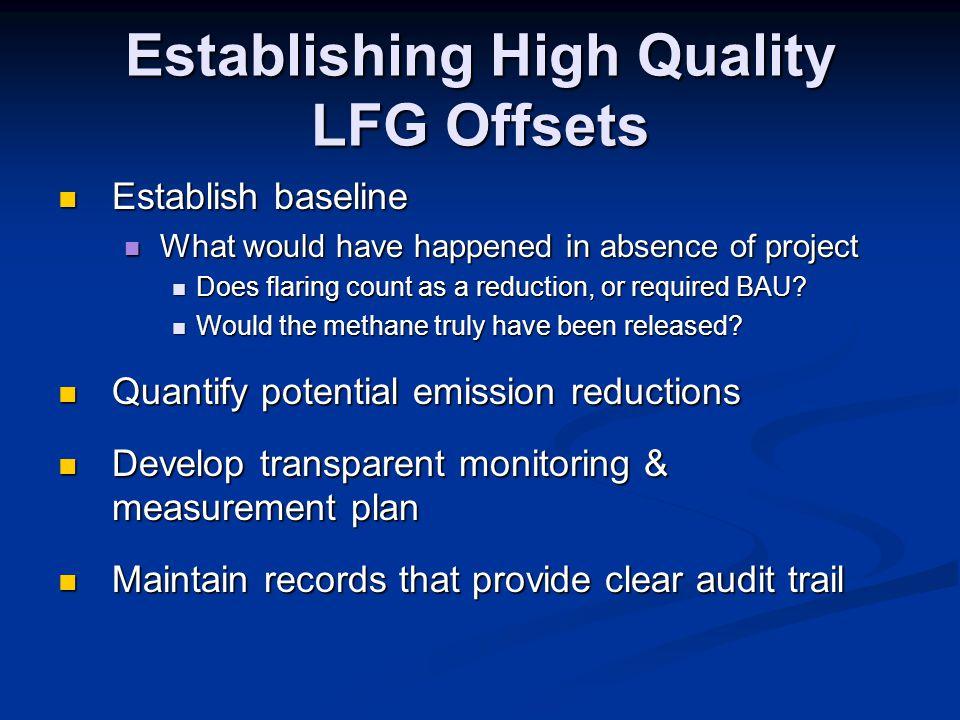 Establishing High Quality LFG Offsets Establish baseline Establish baseline What would have happened in absence of project What would have happened in