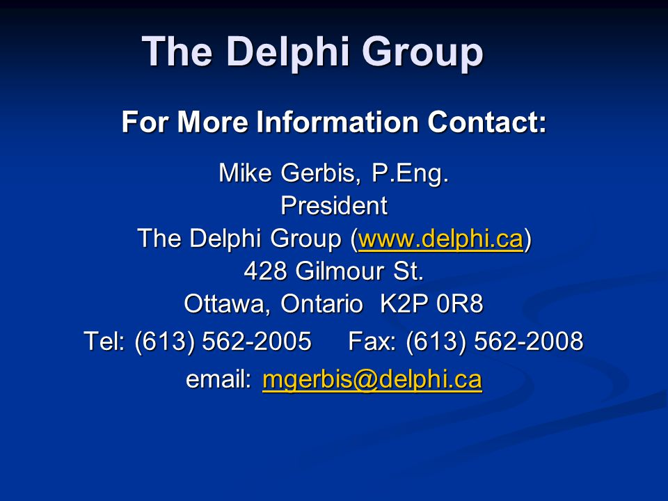 The Delphi Group For More Information Contact: Mike Gerbis, P.Eng. President The Delphi Group (www.delphi.ca) www.delphi.ca 428 Gilmour St. Ottawa, On