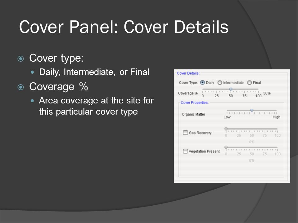 Cover Panel: Cover Details  Cover type: Daily, Intermediate, or Final  Coverage % Area coverage at the site for this particular cover type