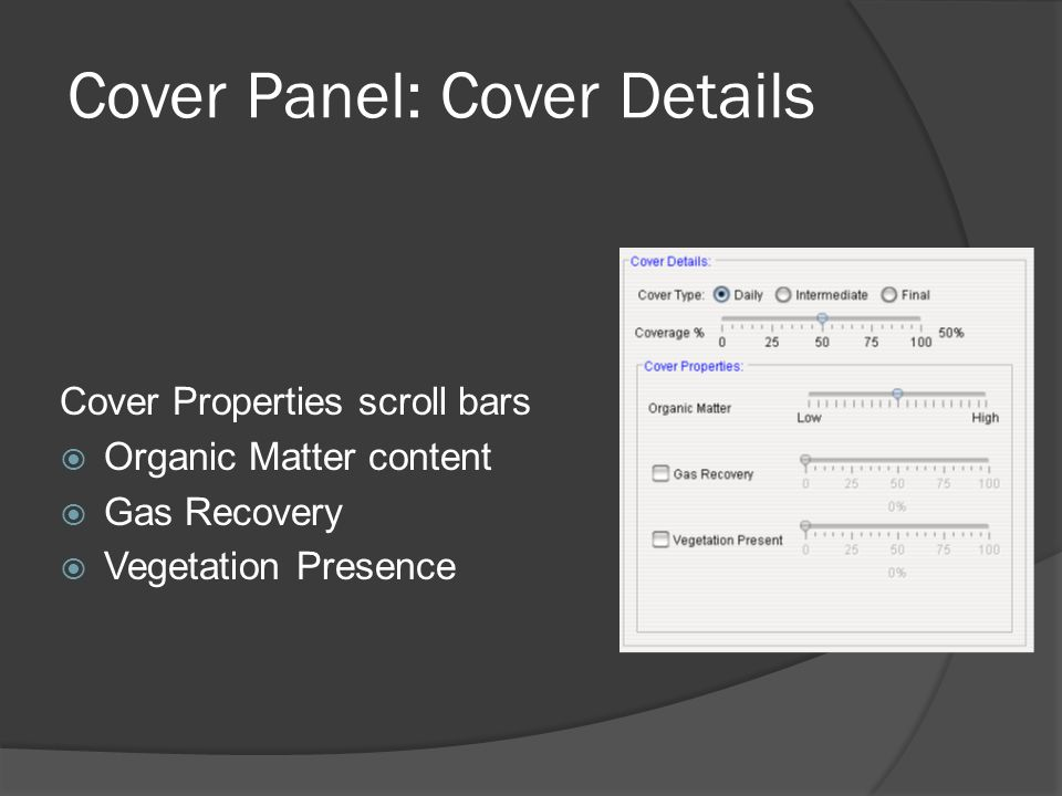 Cover Panel: Cover Details Cover Properties scroll bars  Organic Matter content  Gas Recovery  Vegetation Presence