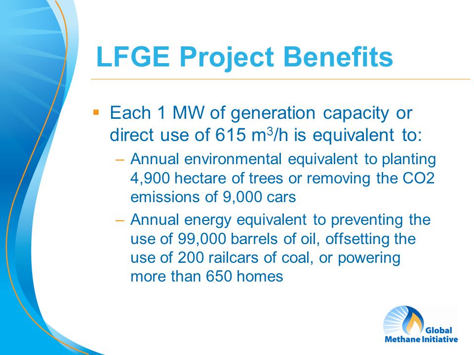 8 LFGE Project Benefits  Each 1 MW of generation capacity or direct use of 615 m 3 /h is equivalent to: –Annual environmental equivalent to planting