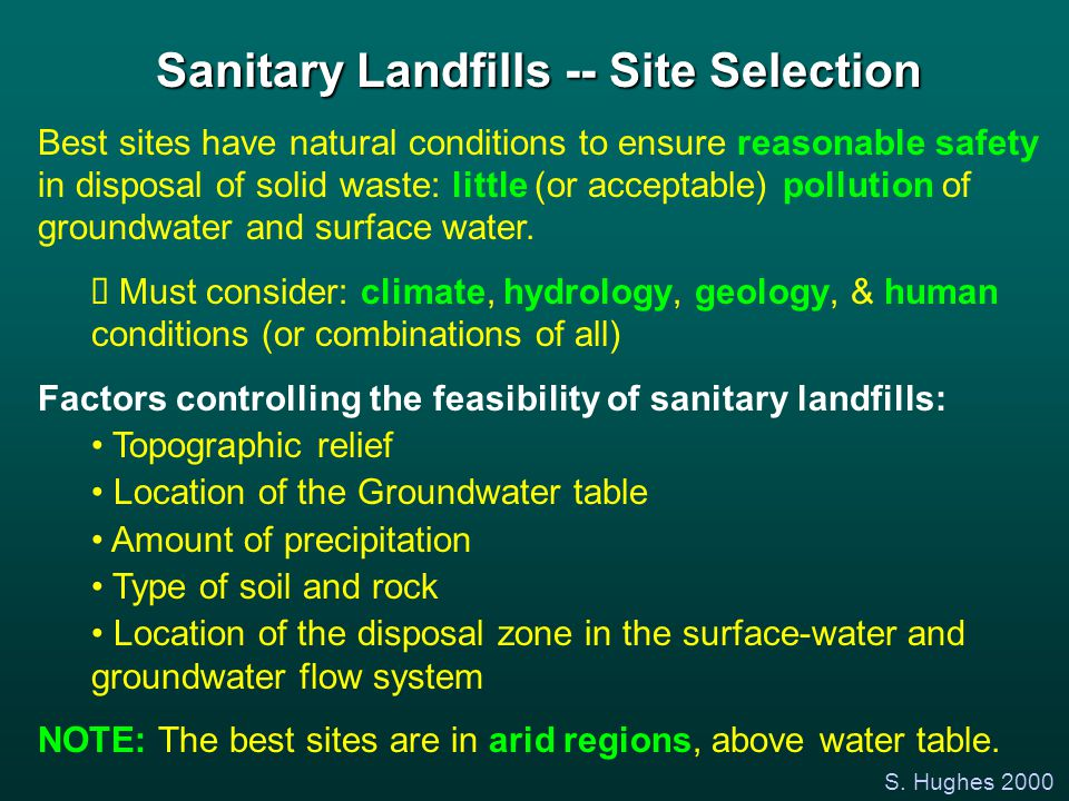 S. Hughes 2000 Sanitary Landfills -- Site Selection Best sites have natural conditions to ensure reasonable safety in disposal of solid waste: little