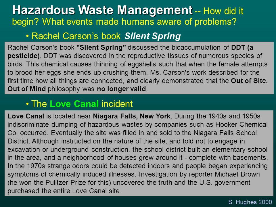 S. Hughes 2000 Hazardous Waste Management Hazardous Waste Management -- How did it begin? What events made humans aware of problems? Rachel Carson's b