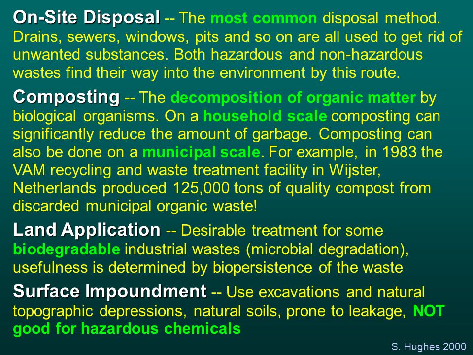 S. Hughes 2000 On-Site Disposal On-Site Disposal -- The most common disposal method. Drains, sewers, windows, pits and so on are all used to get rid o