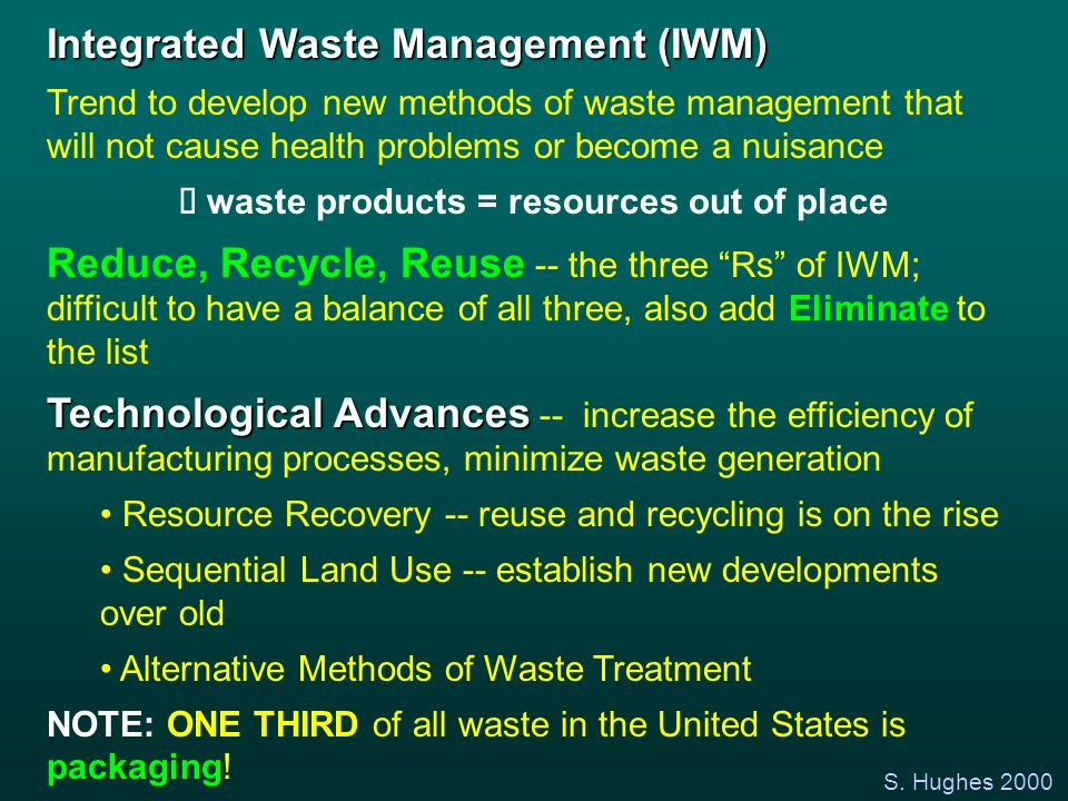 S. Hughes 2000 Integrated Waste Management (IWM) Trend to develop new methods of waste management that will not cause health problems or become a nuis