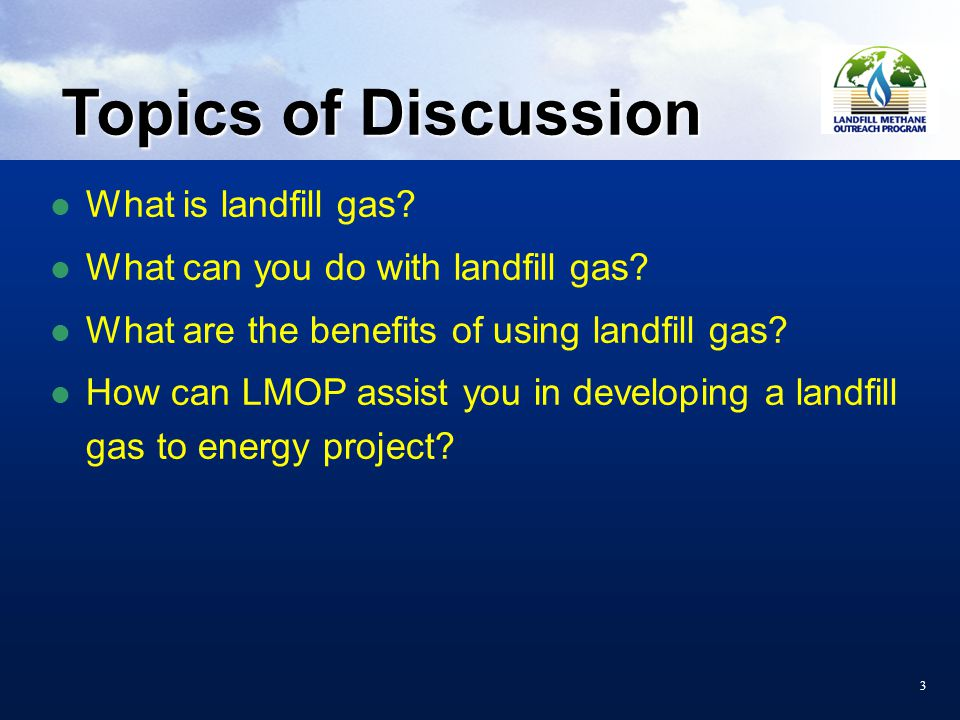 33 Topics of Discussion What is landfill gas. What can you do with landfill gas.
