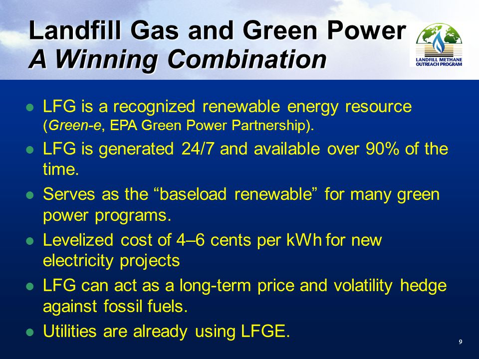 99 Landfill Gas and Green Power A Winning Combination LFG is a recognized renewable energy resource (Green-e, EPA Green Power Partnership).