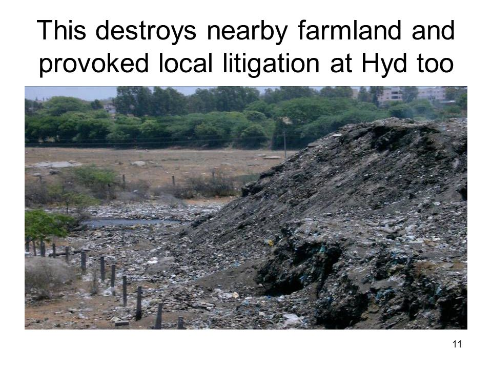 11 This destroys nearby farmland and provoked local litigation at Hyd too