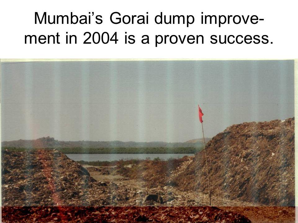15 Mumbai's Gorai dump improve- ment in 2004 is a proven success.