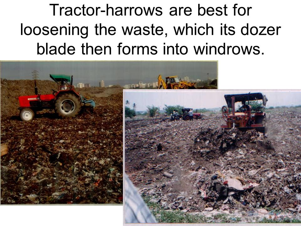 18 Tractor-harrows are best for loosening the waste, which its dozer blade then forms into windrows.