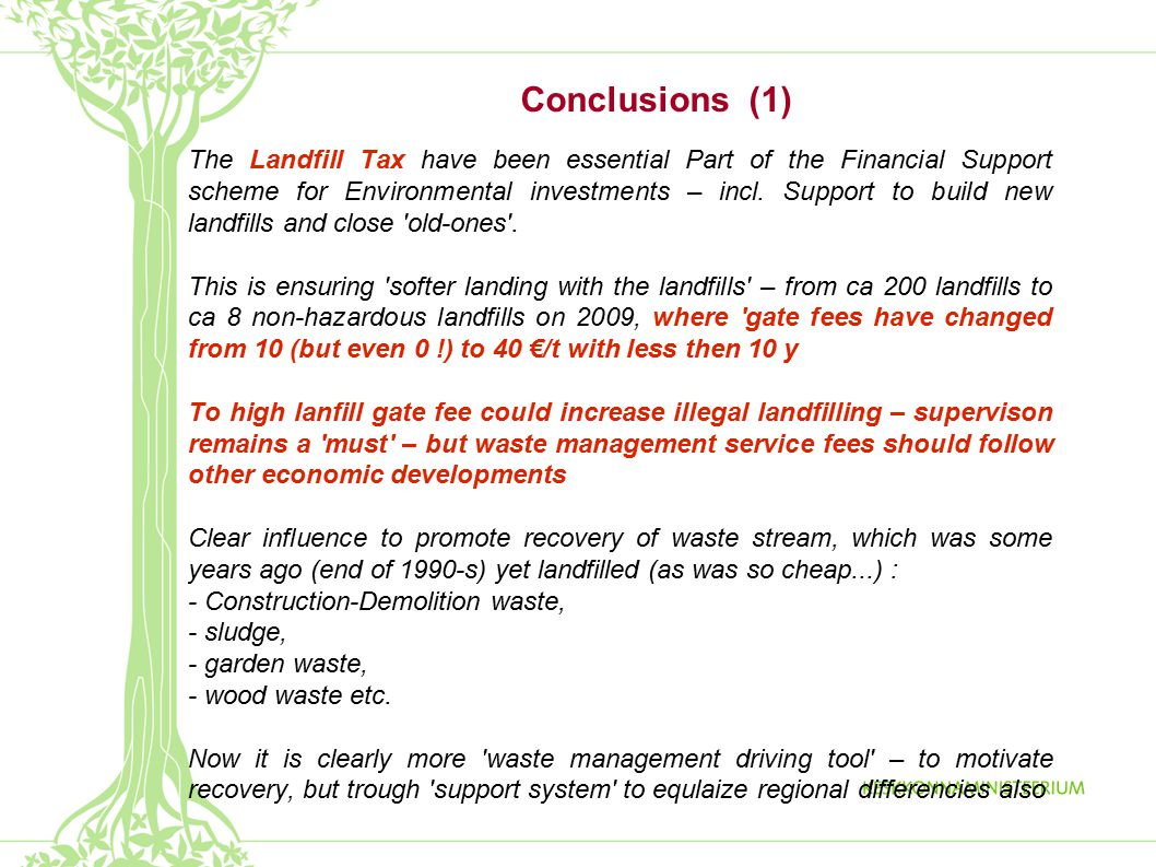 Conclusions (1) The Landfill Tax have been essential Part of the Financial Support scheme for Environmental investments – incl.