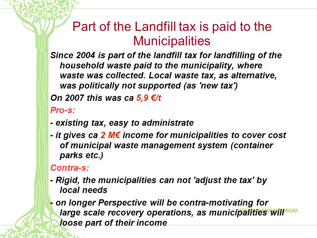 Part of the Landfill tax is paid to the Municipalities Since 2004 is part of the landfill tax for landfilling of the household waste paid to the municipality, where waste was collected.
