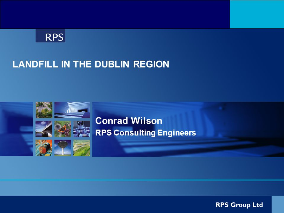 Conrad Wilson RPS Consulting Engineers LANDFILL IN THE DUBLIN REGION