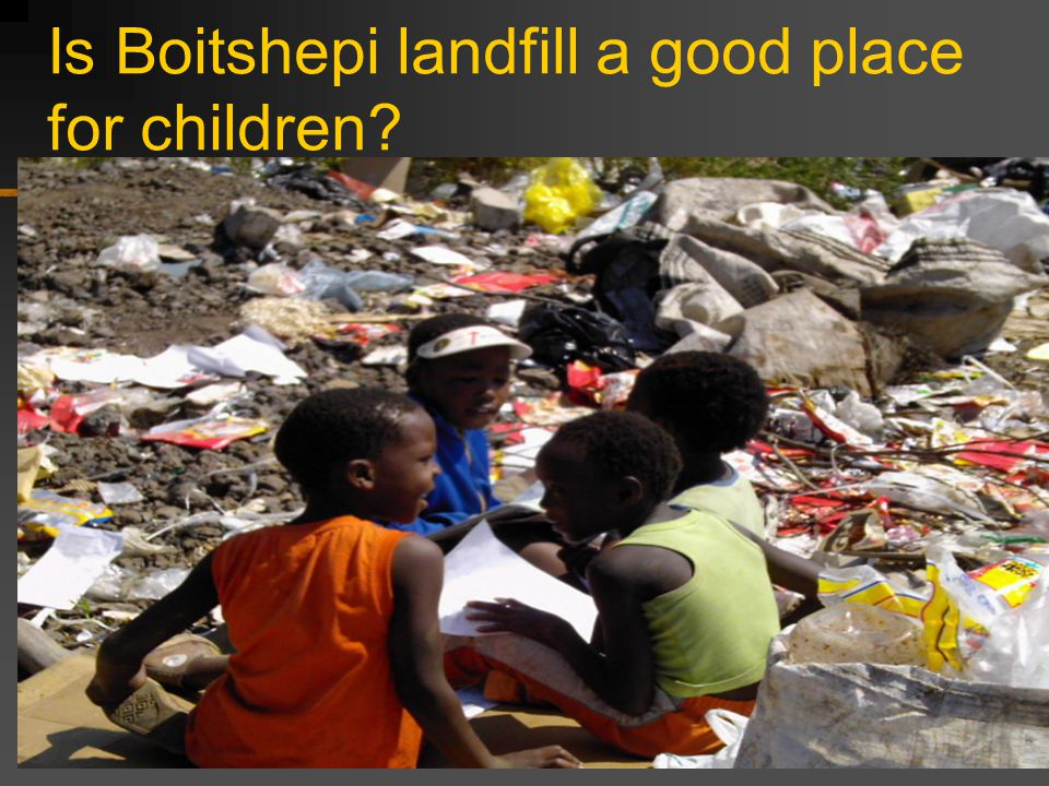 Is Boitshepi landfill a good place for children
