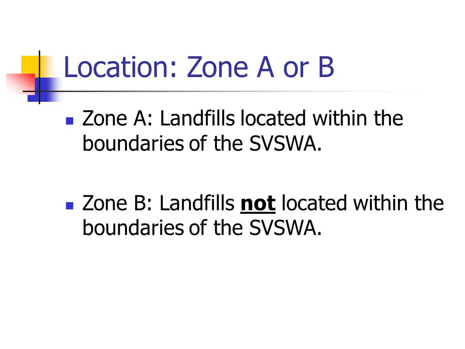 Location: Zone A or B Zone A: Landfills located within the boundaries of the SVSWA.