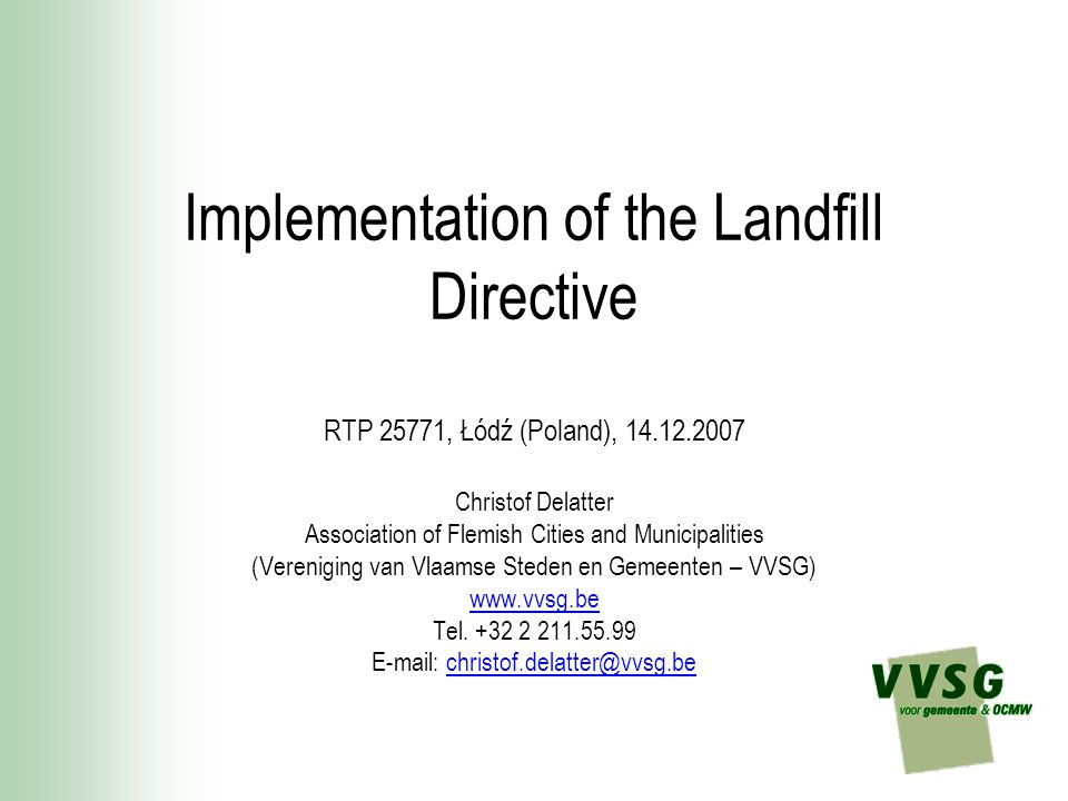 Implementation of the Landfill Directive RTP 25771, Łódź (Poland), 14.12.2007 Christof Delatter Association of Flemish Cities and Municipalities (Vere