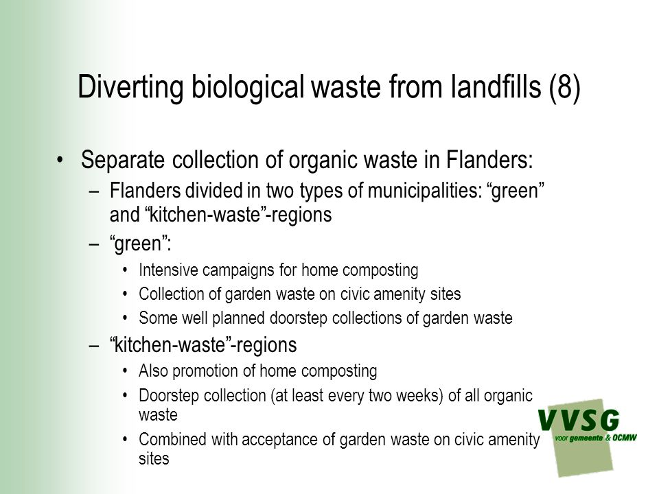 """Diverting biological waste from landfills (8) Separate collection of organic waste in Flanders: –Flanders divided in two types of municipalities: """"gre"""