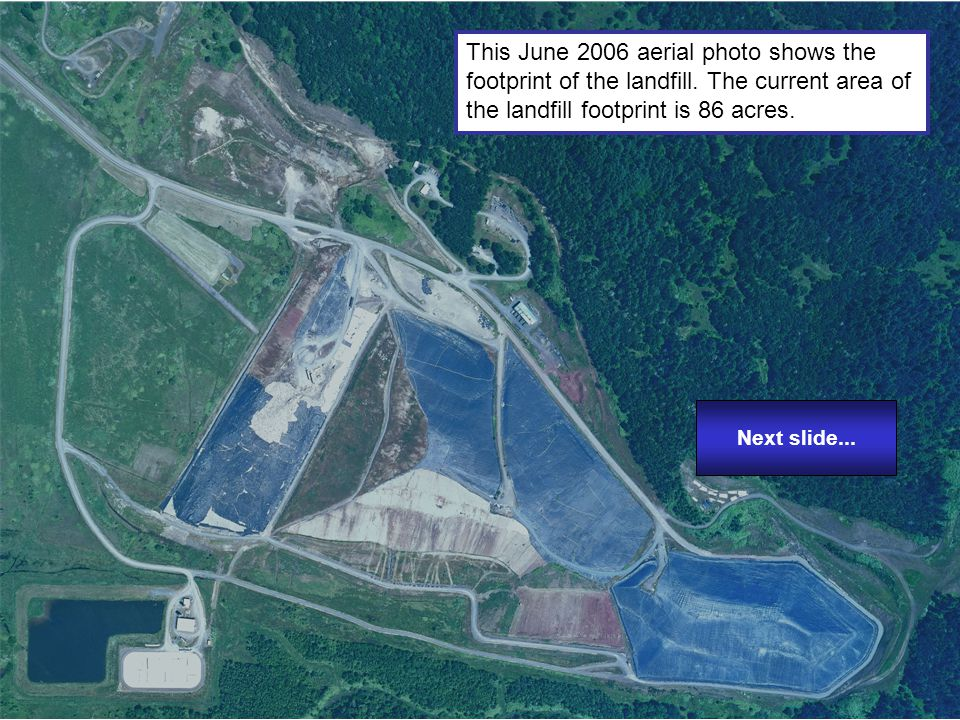 This June 2006 aerial photo shows the footprint of the landfill. The current area of the landfill footprint is 86 acres. Next slide...