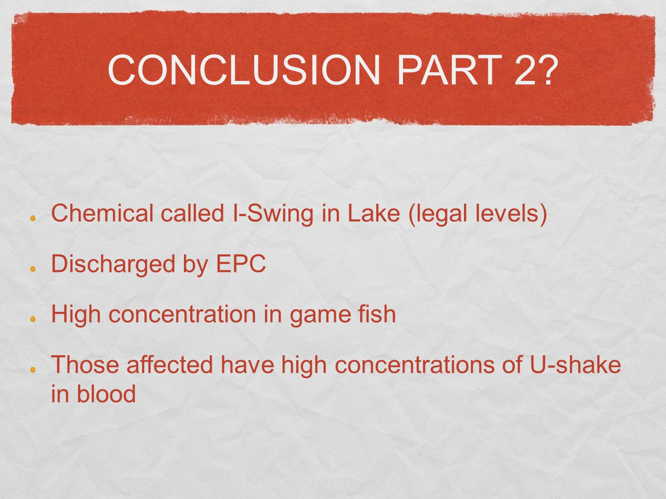 CONCLUSION PART 2? Chemical called I-Swing in Lake (legal levels) Discharged by EPC High concentration in game fish Those affected have high concentra