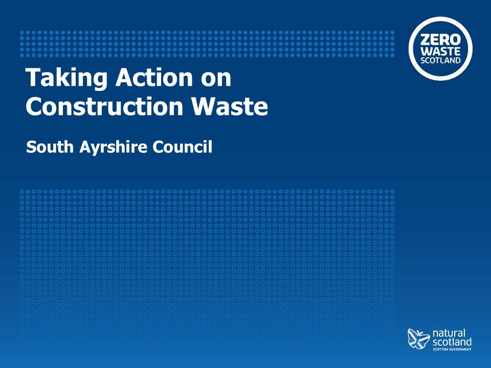 Taking Action on Construction Waste South Ayrshire Council