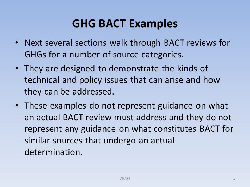 GHG BACT Examples Next several sections walk through BACT reviews for GHGs for a number of source categories.