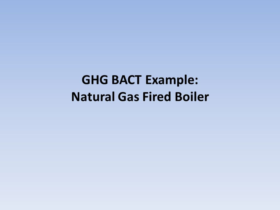 GHG BACT Example: Natural Gas Fired Boiler