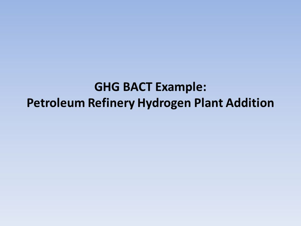 GHG BACT Example: Petroleum Refinery Hydrogen Plant Addition
