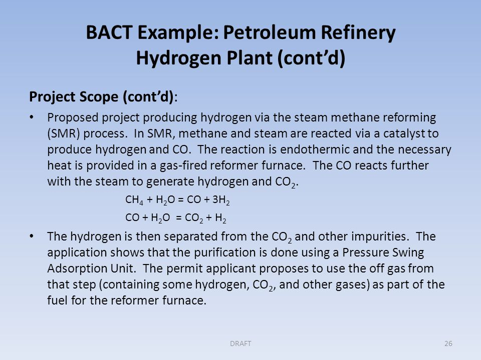 BACT Example: Petroleum Refinery Hydrogen Plant (cont'd) Project Scope (cont'd): Proposed project producing hydrogen via the steam methane reforming (SMR) process.
